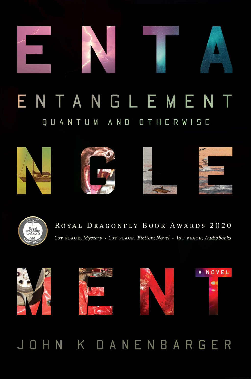 Cover Entanglement - Quantum and Otherwise, a novel by John K Danenbarger